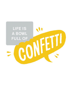 Life is a bowl full of confetti