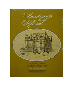 Apartments for the Affluent: A Historical Survey of Buildings in New York by Andrew Halpern