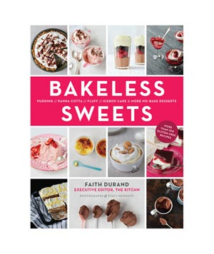 Bakeless Sweets: Pudding, Panna Cotta, Fluffs, Icebox Cakes, and More No-Bake Desserts by Faith Durand