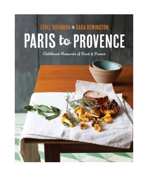 Paris to Provence: Childhood Memories of Food & France by Ethel Brennan and Sara Remington