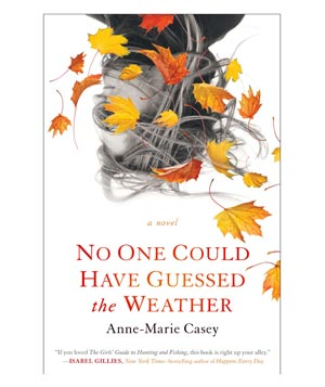 No One Could Have Guessed the Weather, by Anne-Marie Casey