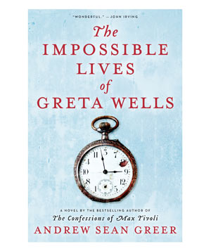 The Impossible Lives of Greta Wells, by Andrew Sean Greer