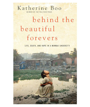 Behind the Beautiful Forevers, by Katherine Boo
