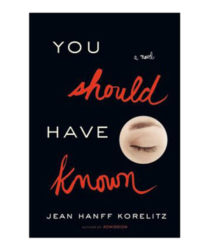 You Should Have Known, by Jean Hanff Korelitz