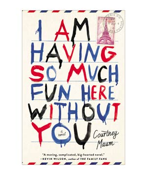 I Am Having So Much Fun Here Without You, by Courtney Maum