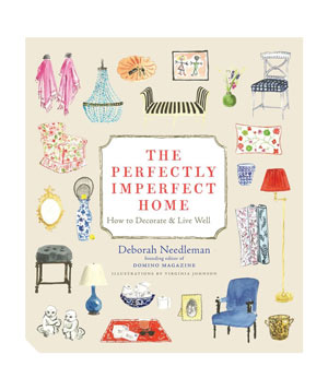 The Perfectly Imperfect Home, by Deborah Needleman