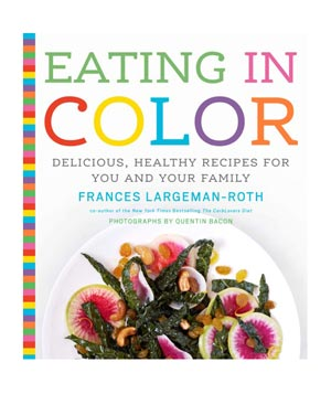 Eating in Color: Delicious, Healthy Recipes for You and Your Familyby Frances Largeman-Roth