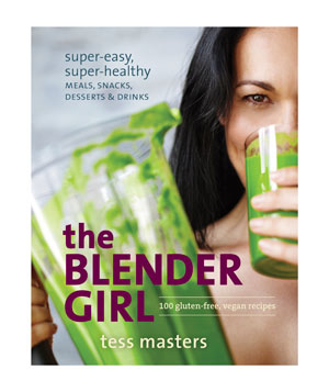 The Blender Girl: Super-Easy, Super-Healthy Meals, Snacks, Desserts, and Drinks, by Tess Masters