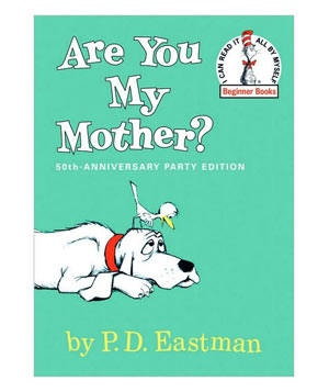 Are You My Mother?, by P.D. Eastman