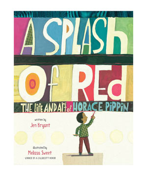 A Splash of Red: The Life and Art of Horace Pippin, by Jen Bryant