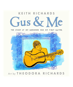 Gus & Me: The Story of My Granddad and My First Guitar, by Keith Richards
