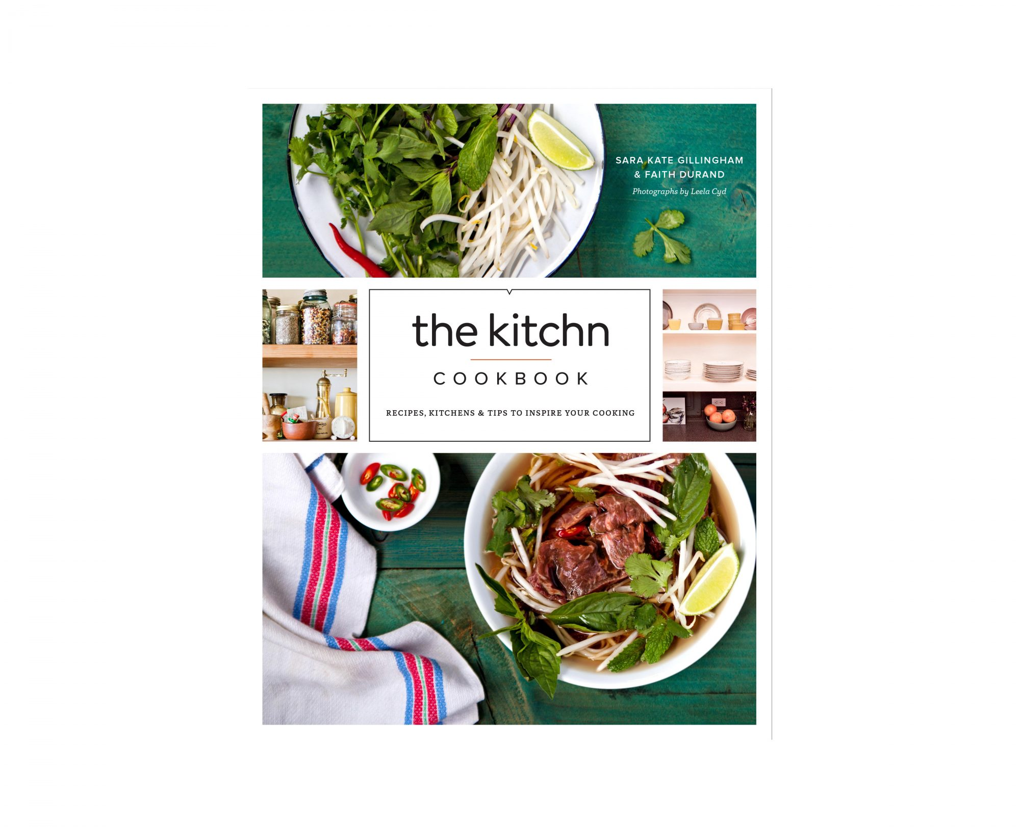 The Kitchn Cookbook: Recipes, Kitchens & Tips to Inspire Your Cooking by Sara Kate Gillingham & Faith Durand