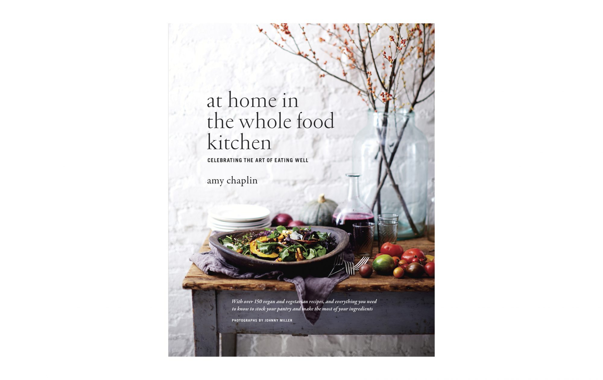 At Home in the Whole Food Kitchen: Celebrating the Art of Eating Well, by Amy Chaplin