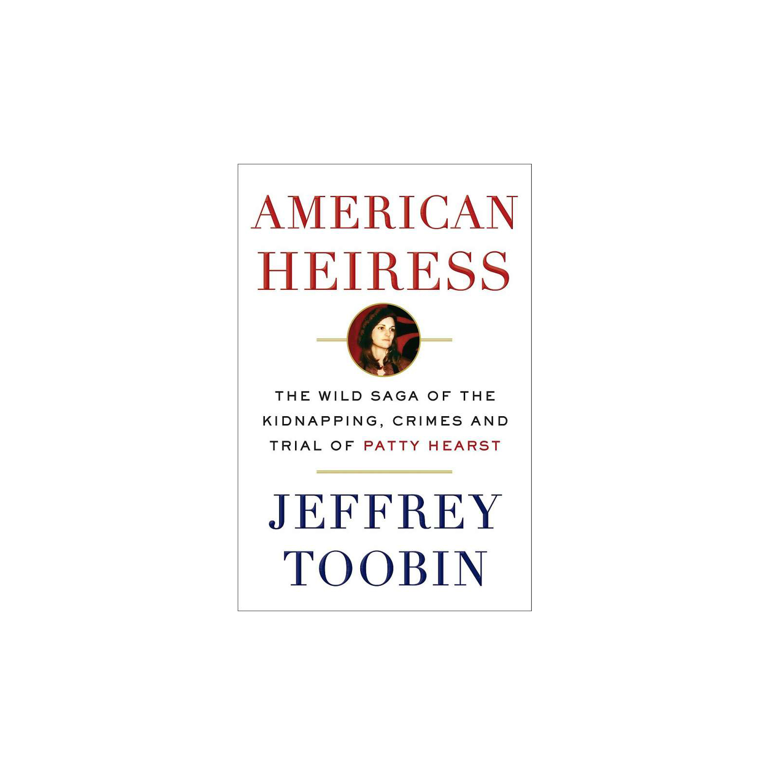 American Heiress, by Jeffrey Toobin