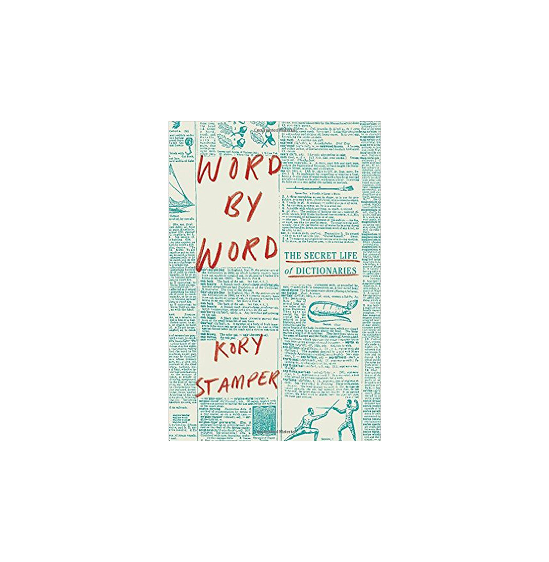 Word by Word: The Secret Life of Dictionaries, by Kory Stamper