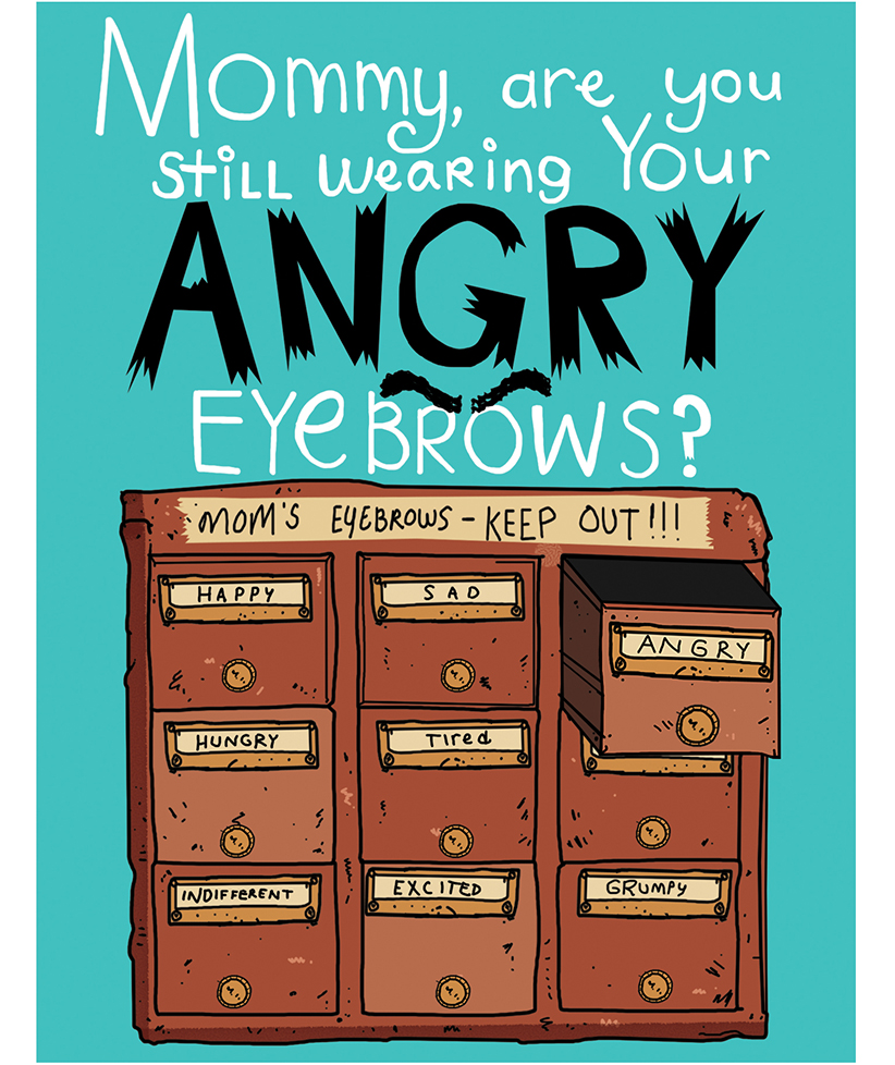 Mommy are you still wearing your angry eyebrows