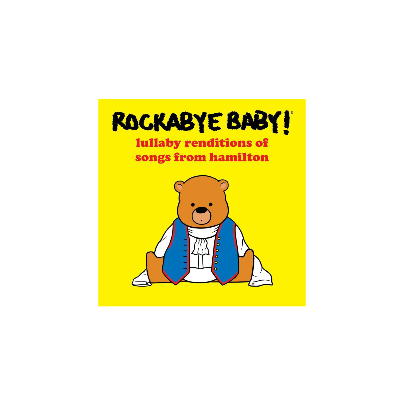 Rockabye Baby: Lullaby Renditions of Songs from Hamilton