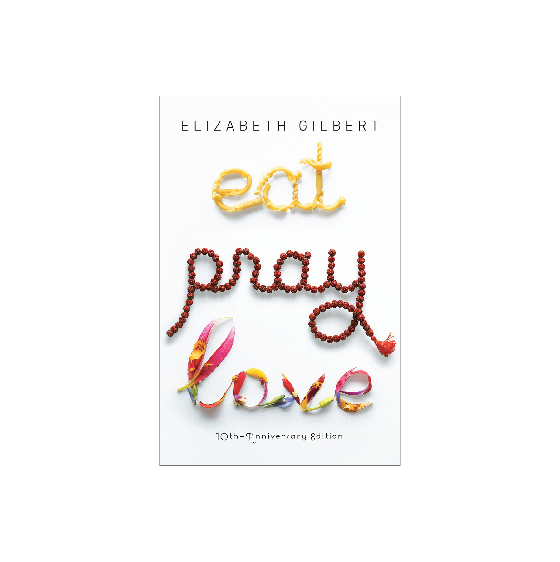 Eat, Pray, Love, by Elizabeth Gilbert
