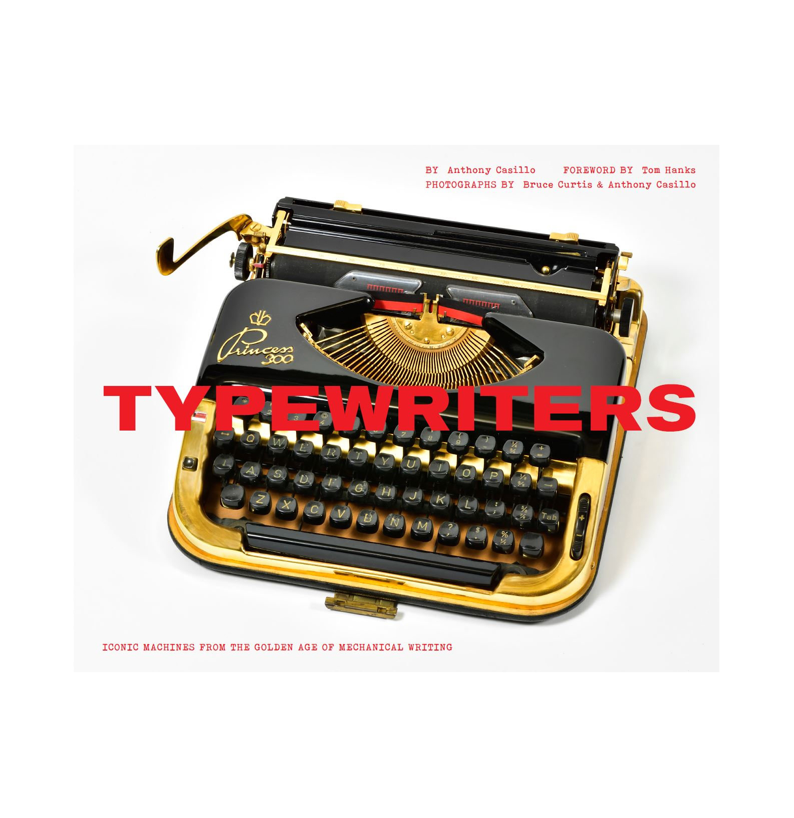 Typewriters: Iconic Machines from the Golden Age of Mechanical Writing, by Anthony Casillo