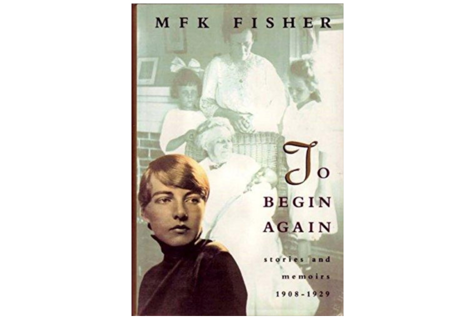 To Begin Again, by M.F.K. Fisher