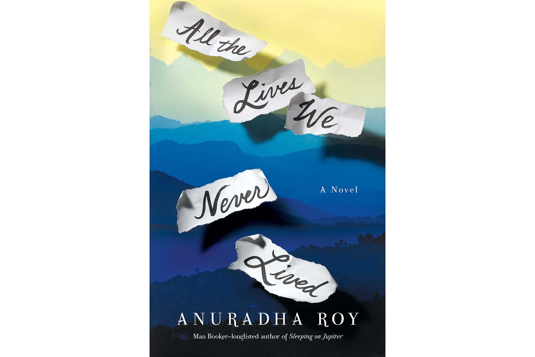 Cover of All the Lives We Never Lived, by Anuradha Roy