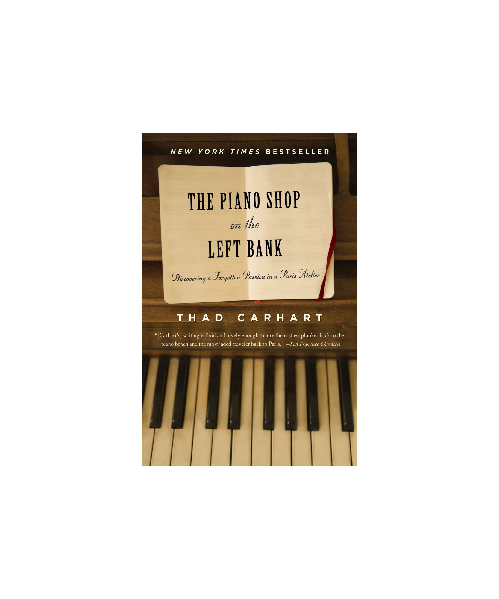 The Piano Shop on the Left Bank: Discovering a Forgotten Passion in a Paris Atelier, by Thad Carhart