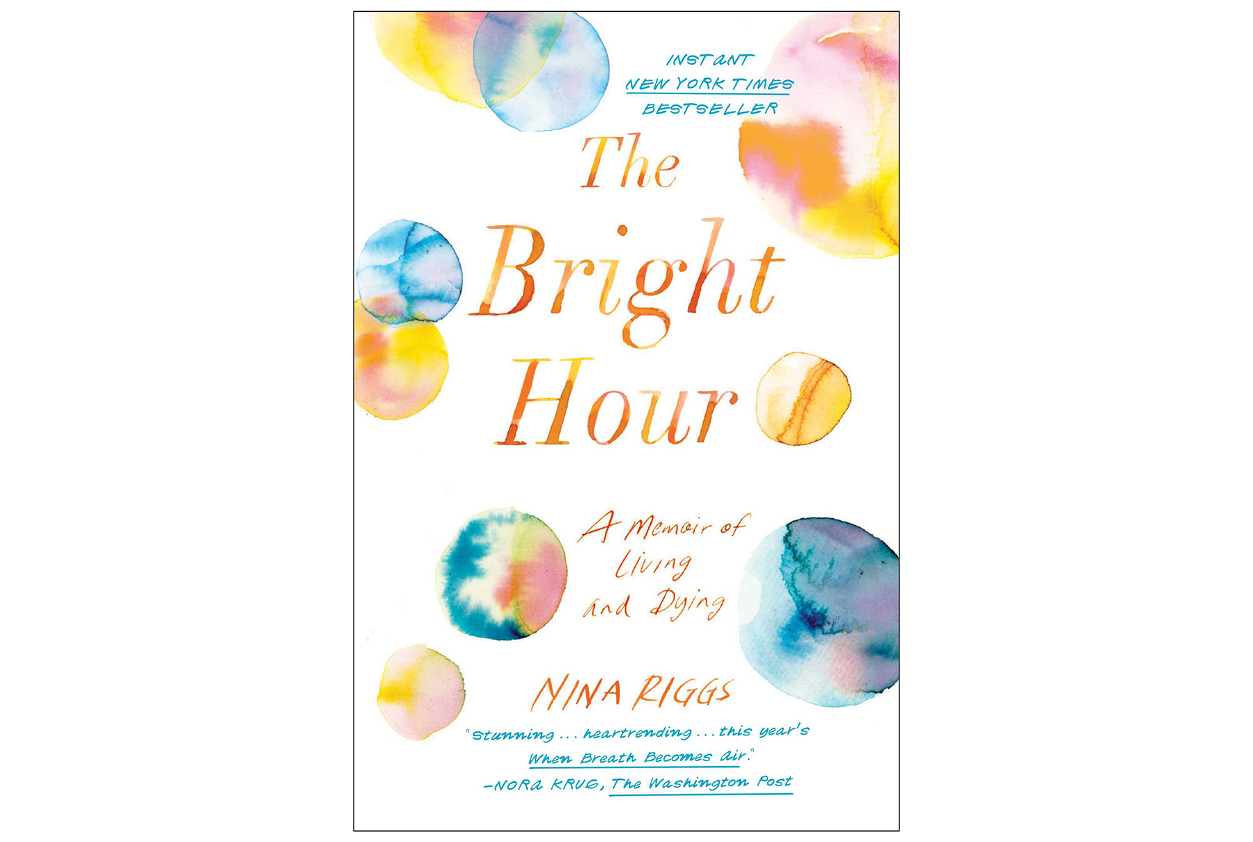 The Bright Hour: A Memoir of Living and Dying, by Nina Riggs