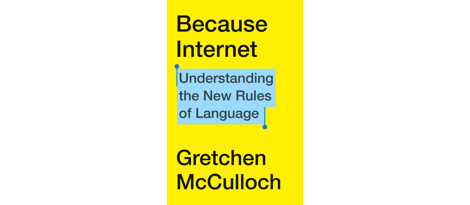 Yellow cover of Because, Internet, by Gretchen McCulloch