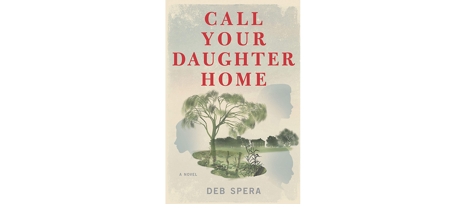 Cover of Call Your Daughter Home, by Deb Spera