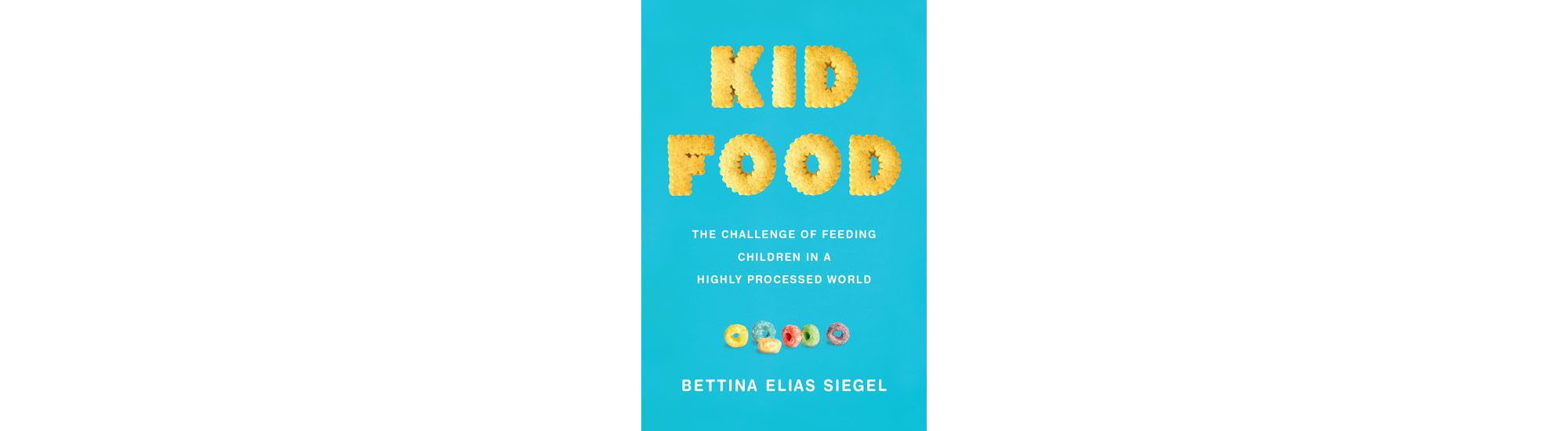 Cover of Kid Food, by Bettina Elias Siegel