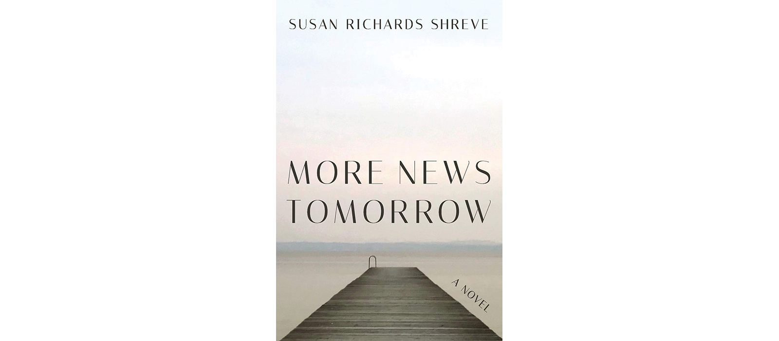 Cover of More News Tomorrow, by Susan Richards Shreve