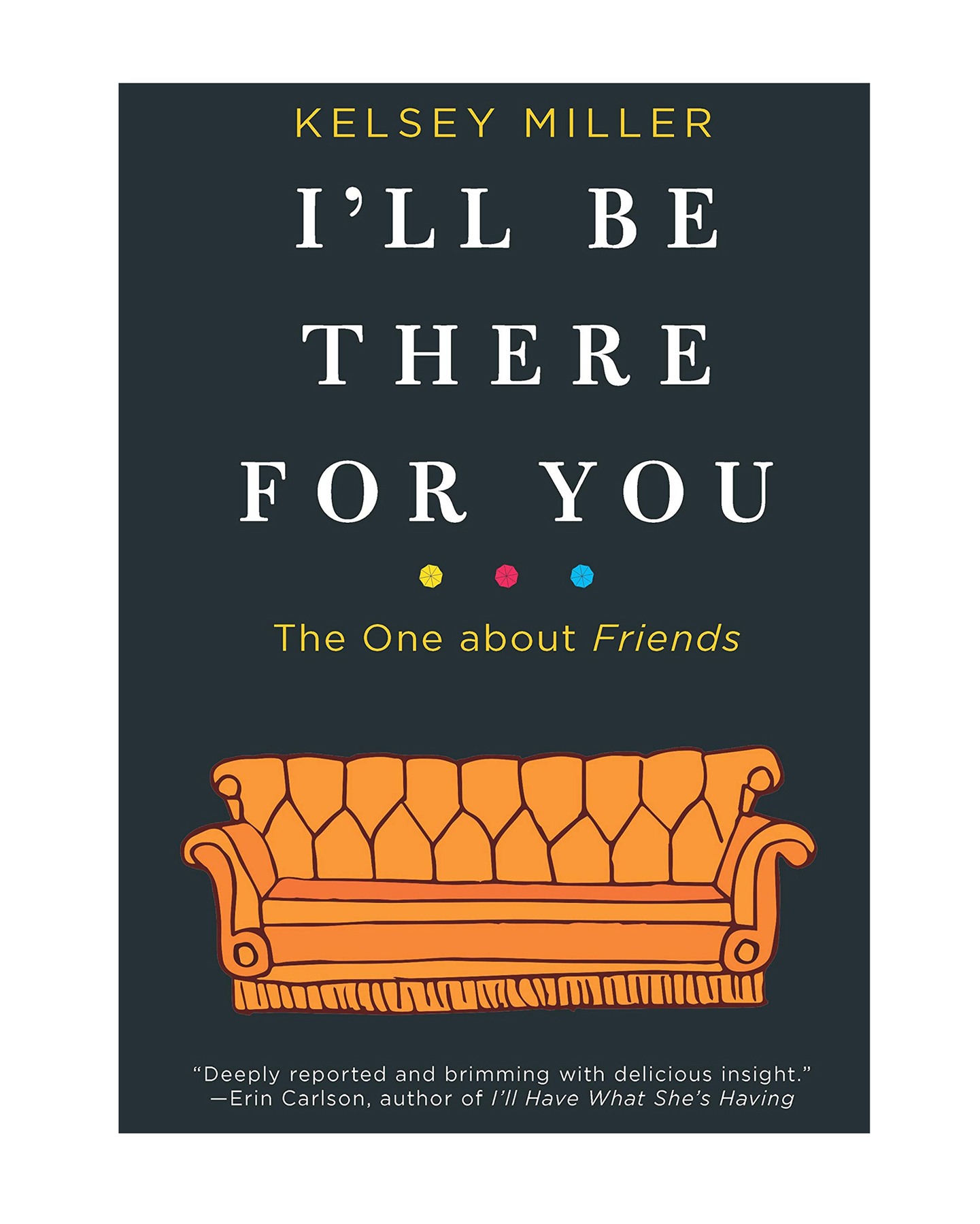 "Cheap Christmas Gifts: ""I'll Be There for You: The One about Friends"" by Kelsey Miller book"
