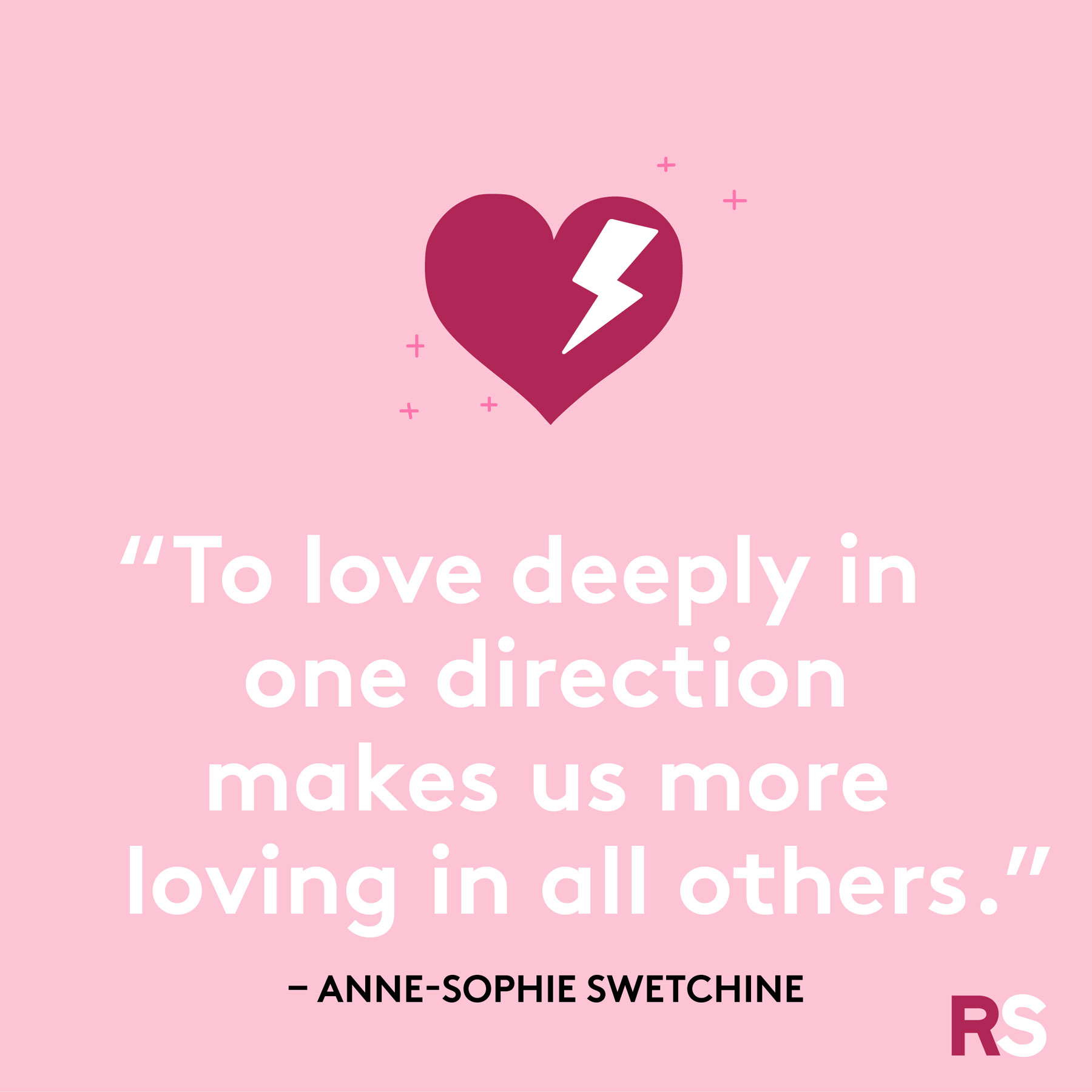 """To love deeply in one direction makes us more loving in all others."""