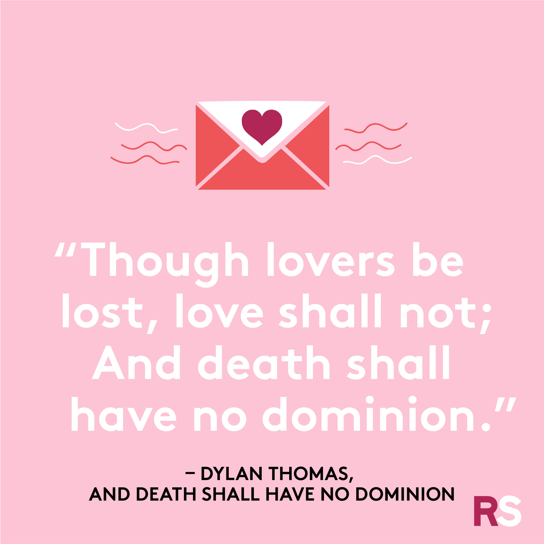 """Though lovers be lost, love shall not; / And death shall have no dominion."""