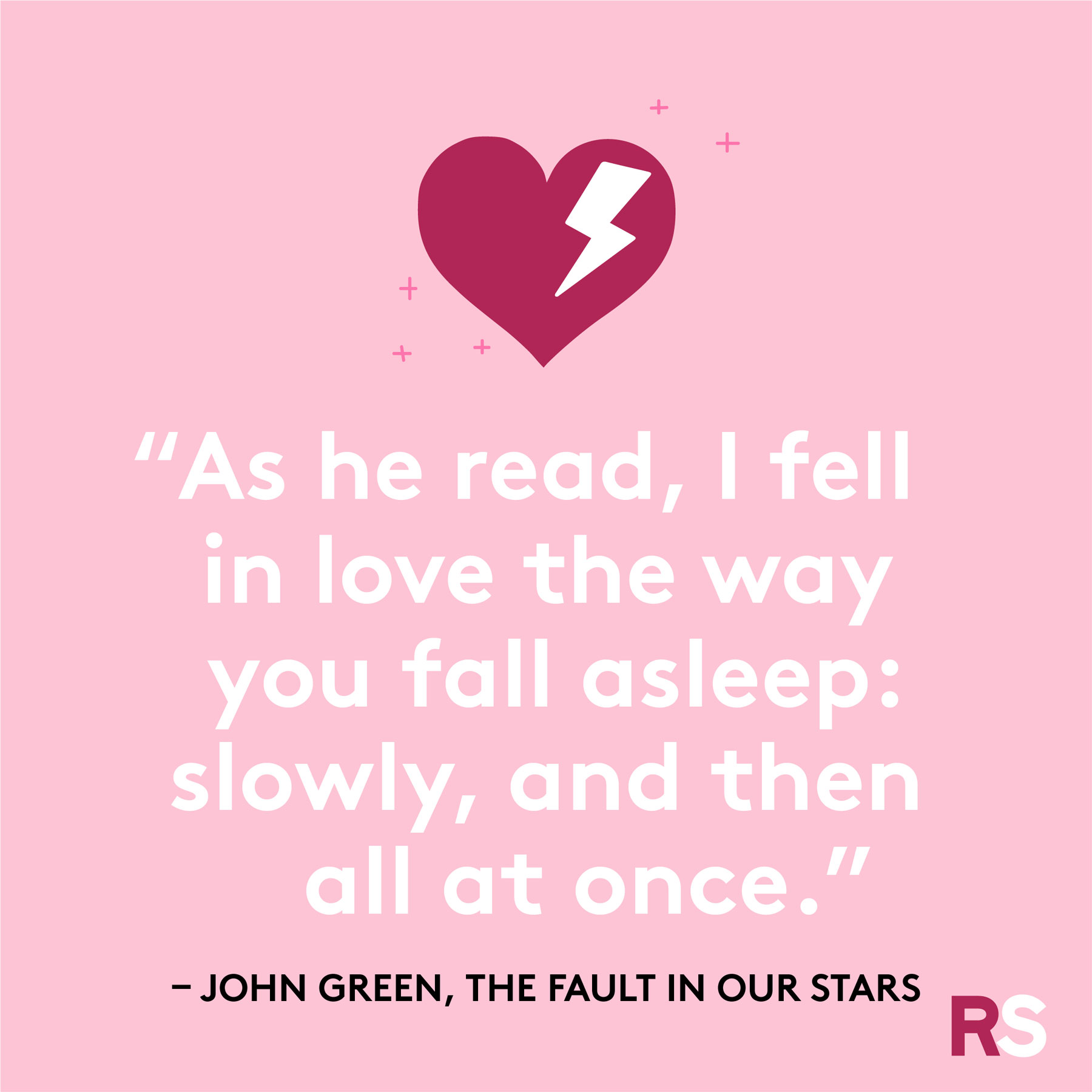 """As he read, I fell in love the way you fall asleep: slowly, and then all at once."""