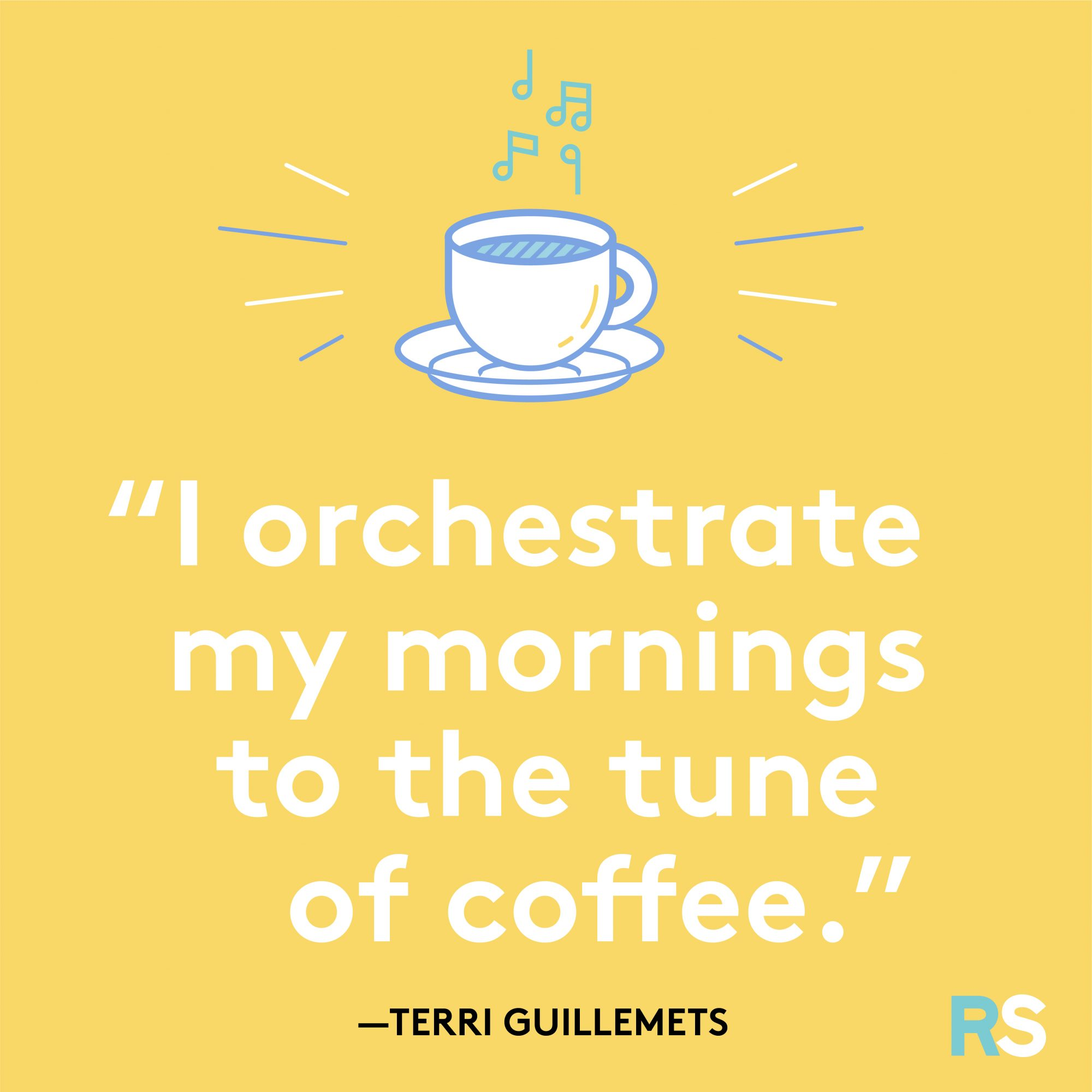 Orchestrate Morning to the Tune of Coffee Quote by Terri Guillemets