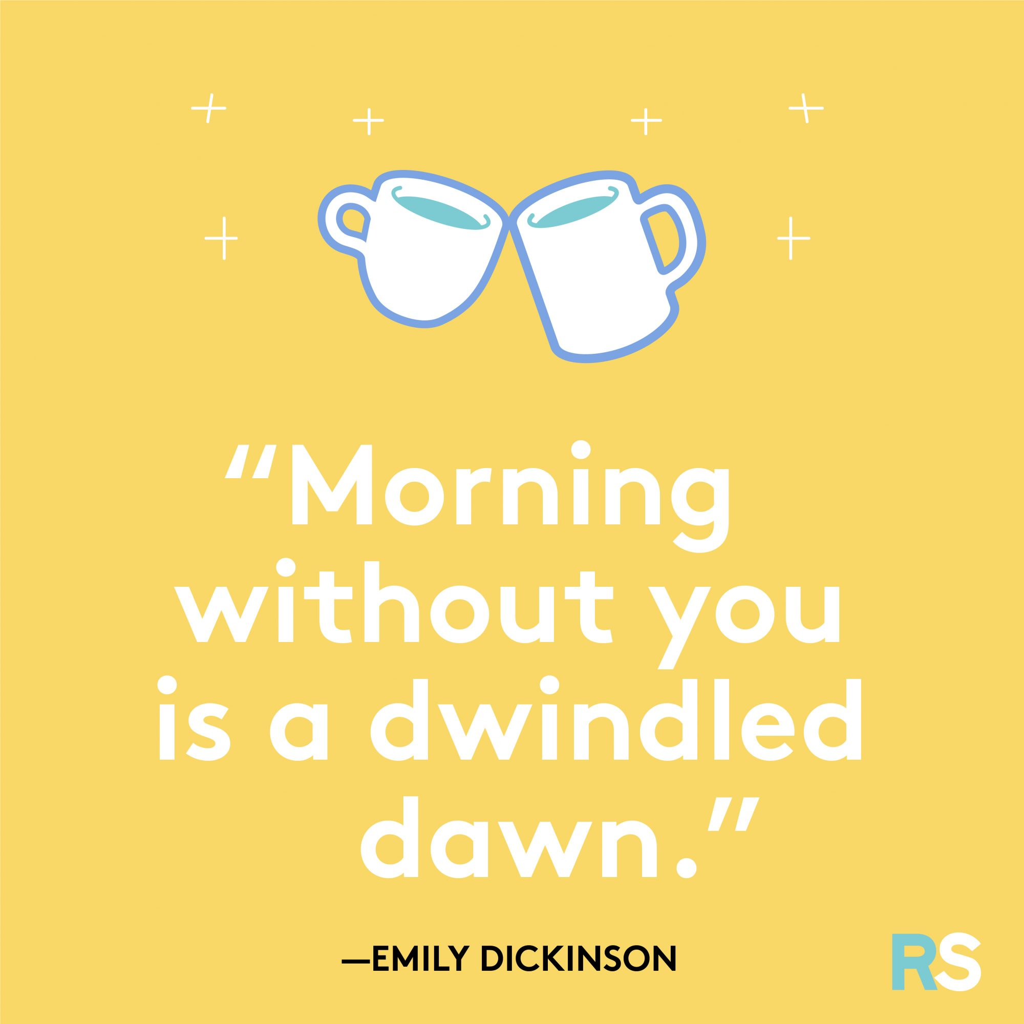 Morning Without You Is a Dwindled Dawn Quote by Emily Dickinson