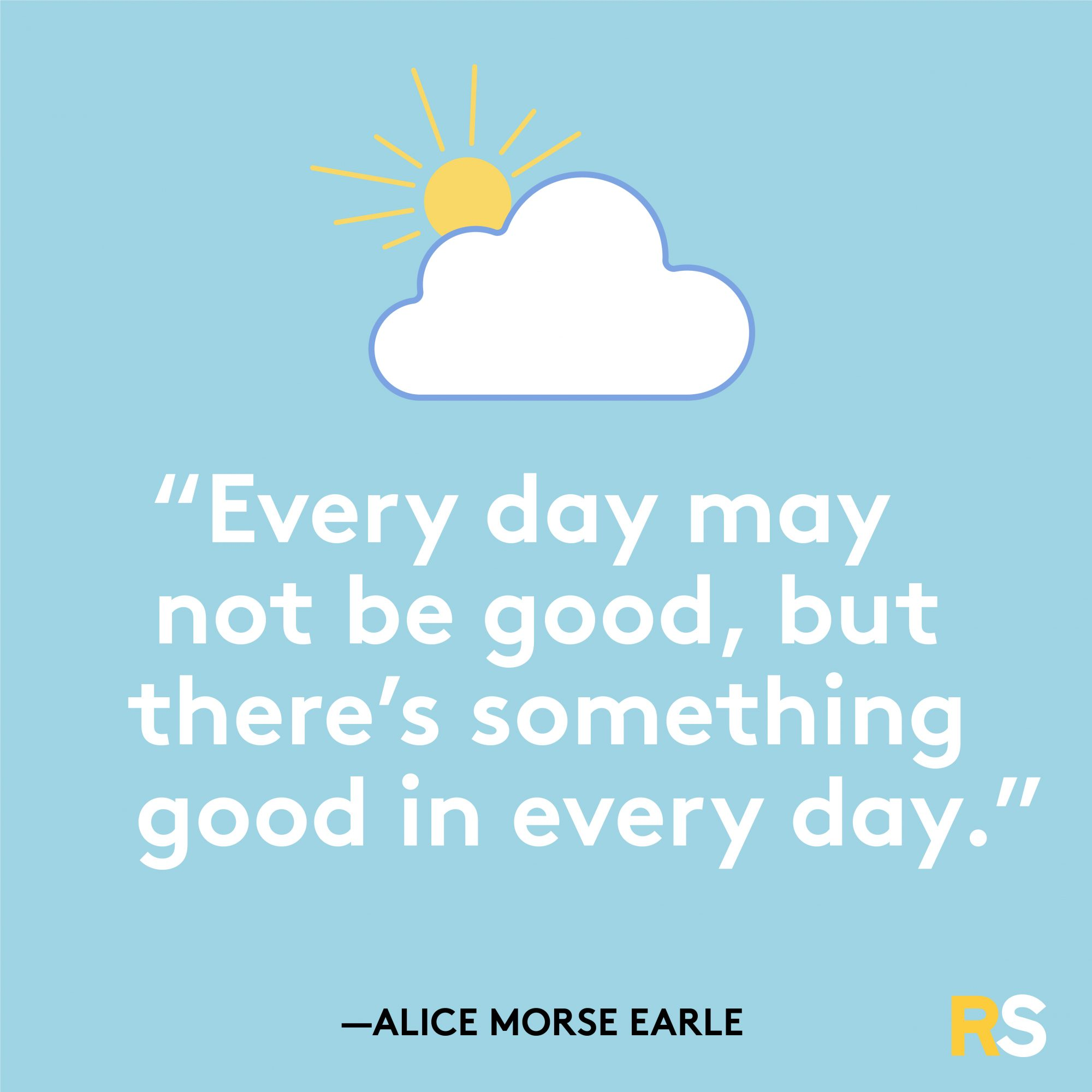 Something Good in Every Day Quote by Alice Morse Earle