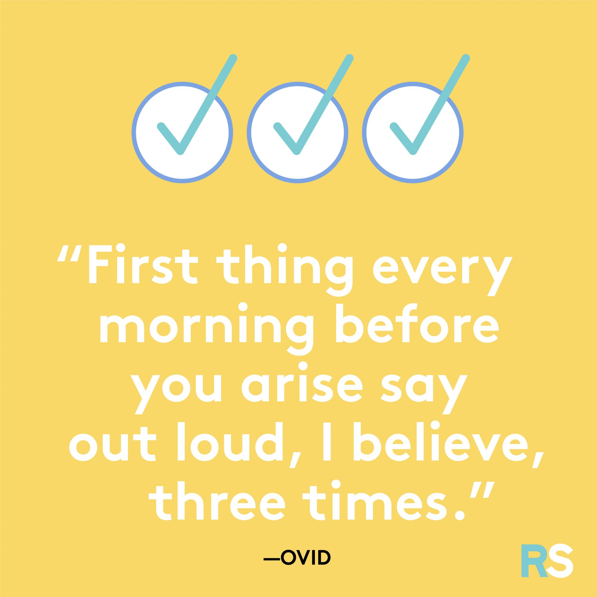 First Thing Every Morning Quote by Ovid