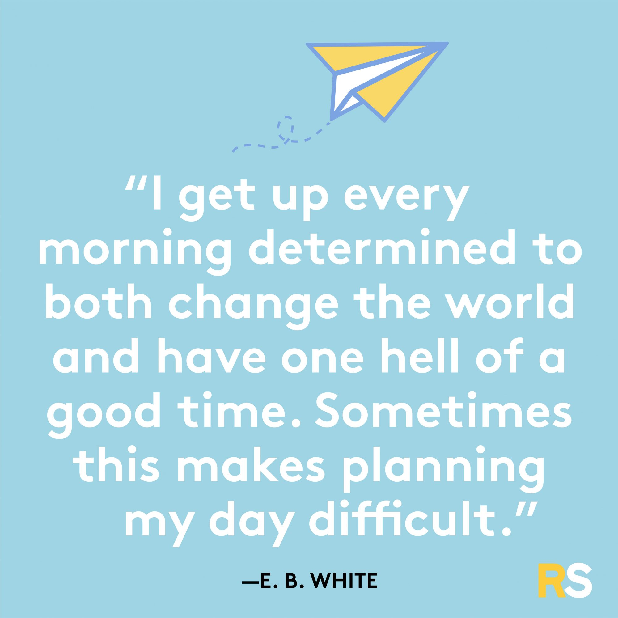 Change the World and Have a Good Time Morning Quote by EB White