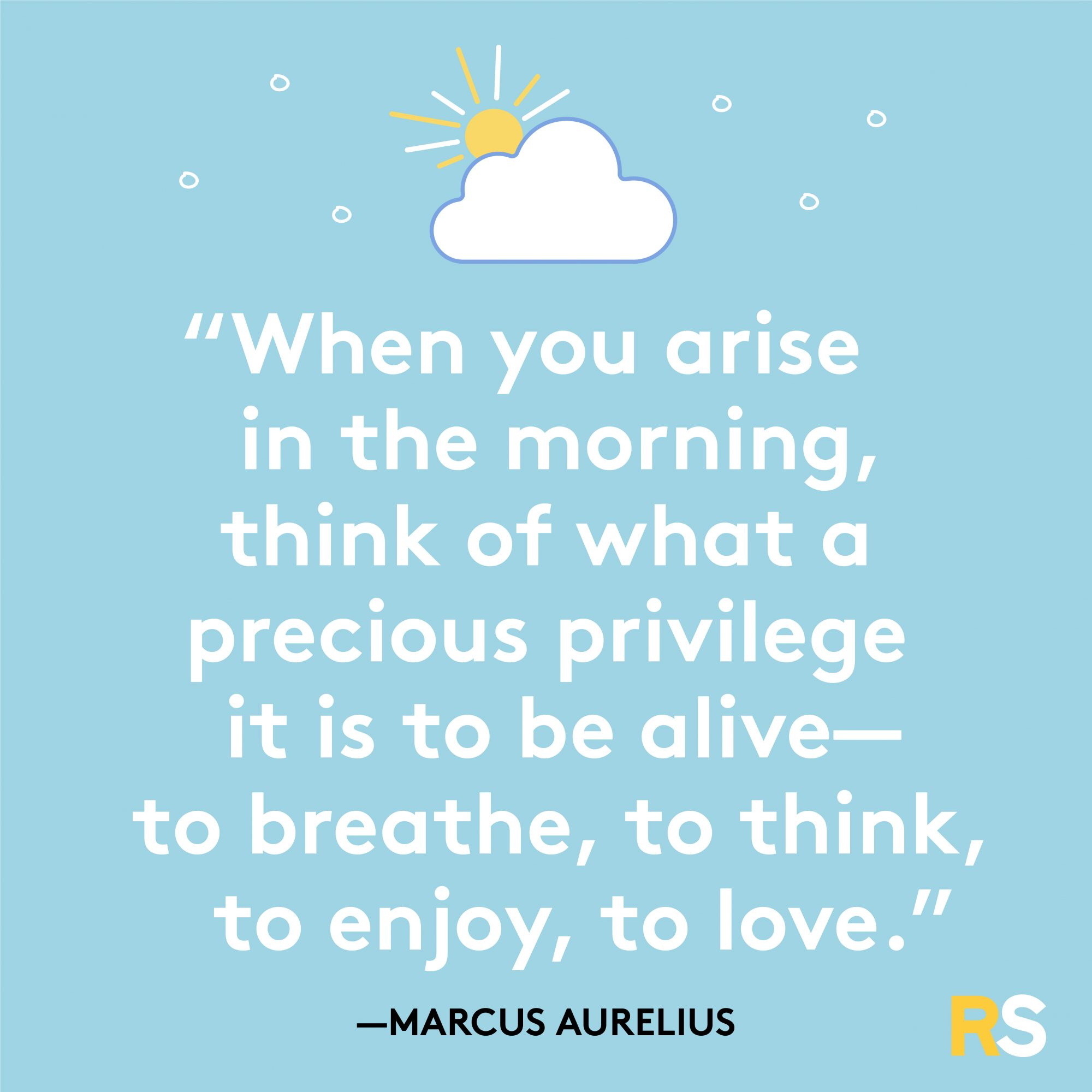 Privilege It Is to Be Alive Morning Quote by Marcus Aurelius