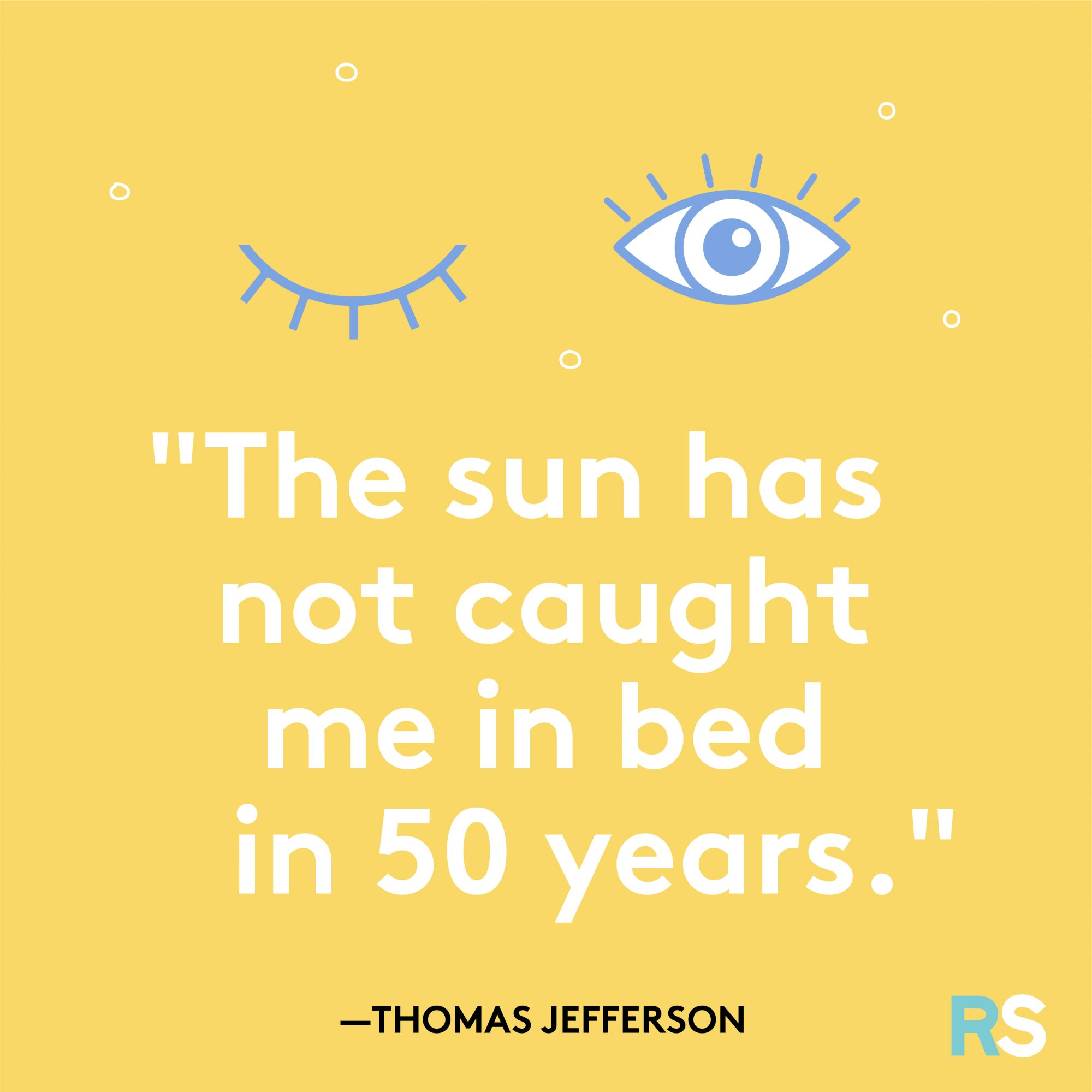 The Sun Has Not Caught Me in Bed Quote by Thomas Jefferson