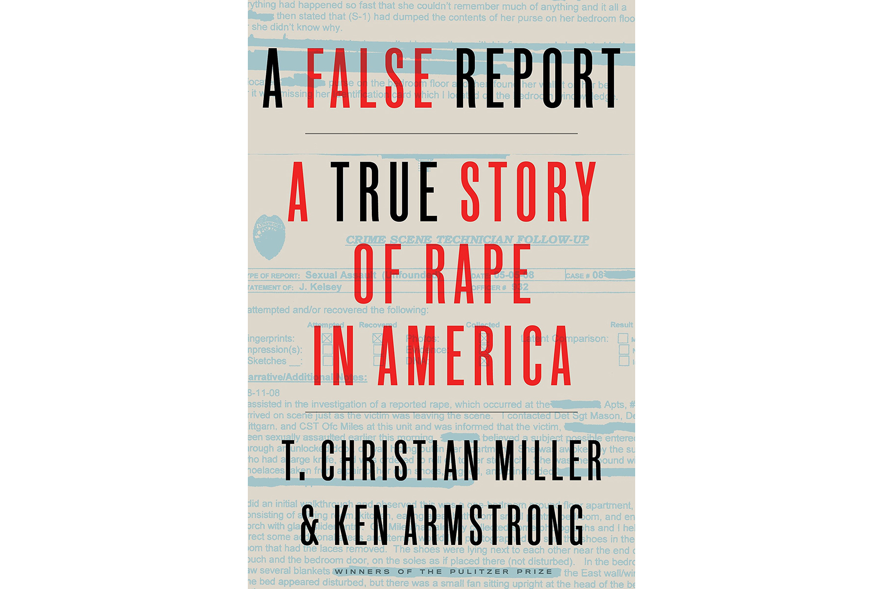 Cover of A False Report, by T. Christian Miller and Ken Armstrong