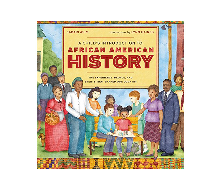 A Child's Introduction to African American History, by Jabari Asim, Lynn Gaines (Illustrator)