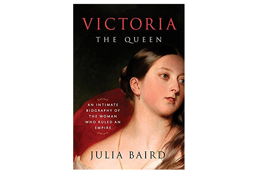 Victoria: The Queen: An Intimate Biography of the Woman Who Ruled An Empire, by Julia Baird