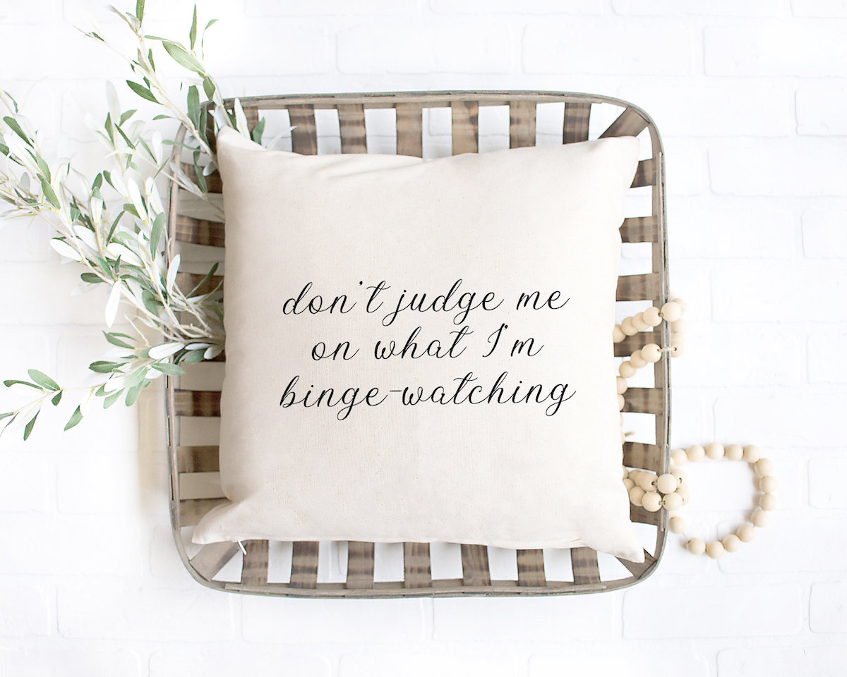 "Pillow ""Don't judge me on what I'm binge-watching"""