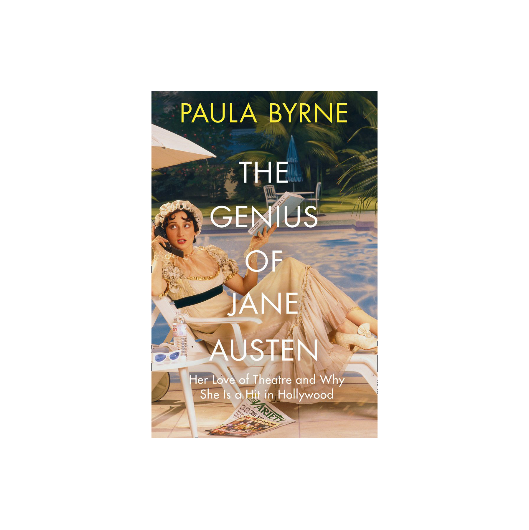 The Genius of Jane Austen: Her Love of Theatre and Why She Works in Hollywood, by Paula Byrne