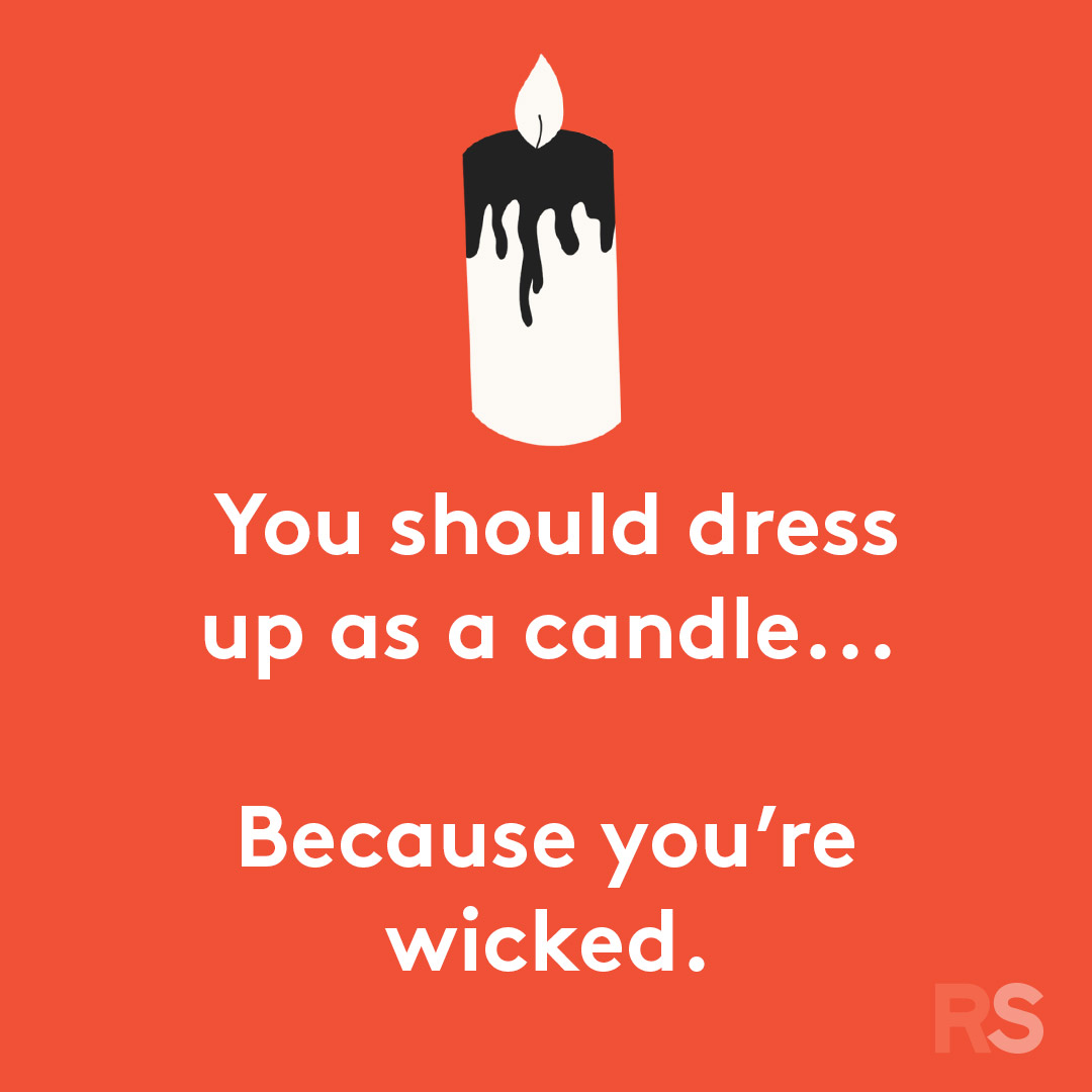 Halloween puns - you should dress up as a candle