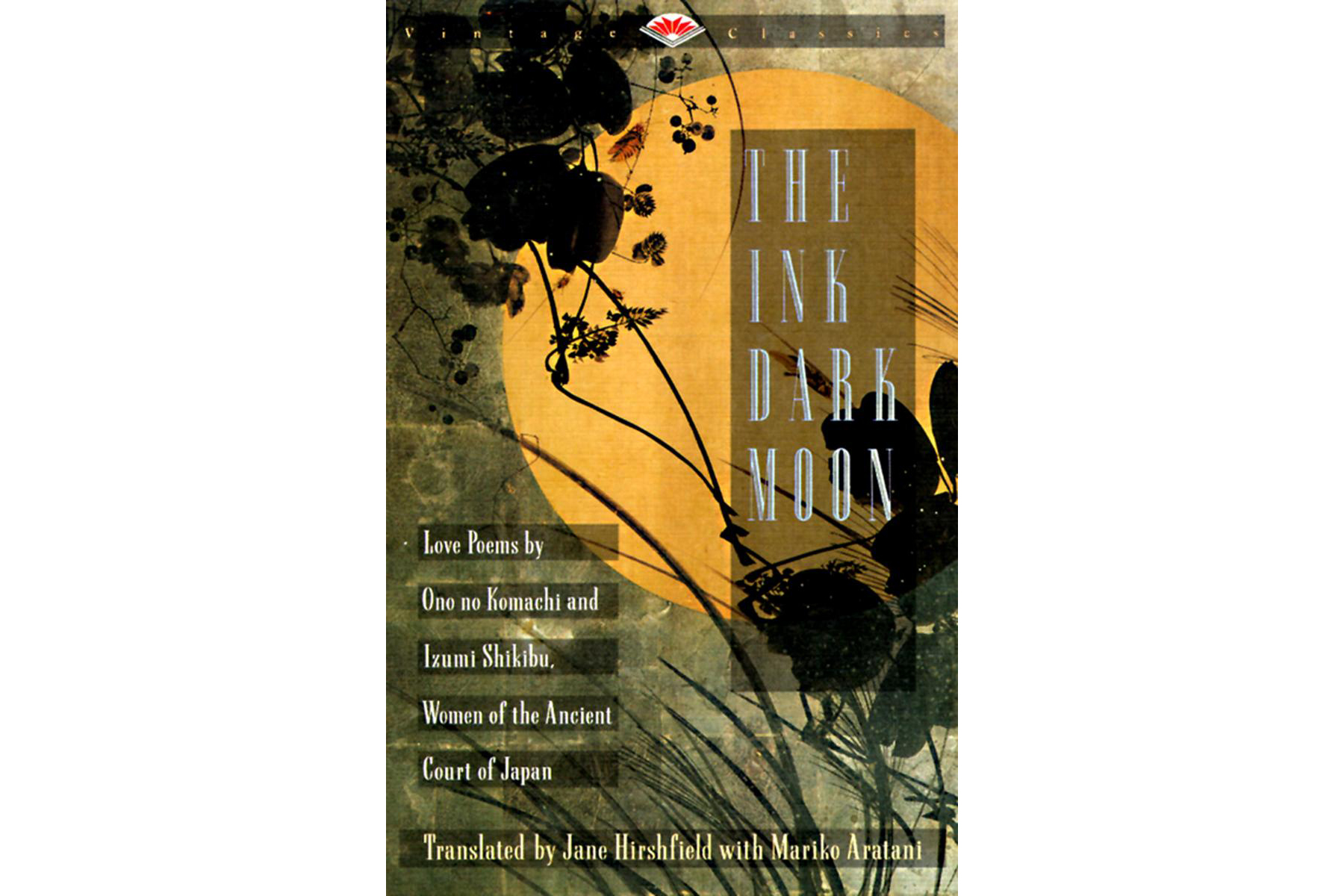 The Ink Dark Moon: Love Poems by Onono Komachi and Izumi Shikibu, Women of the Ancient Court of Japan, edited by Jane Hirshfield Cover