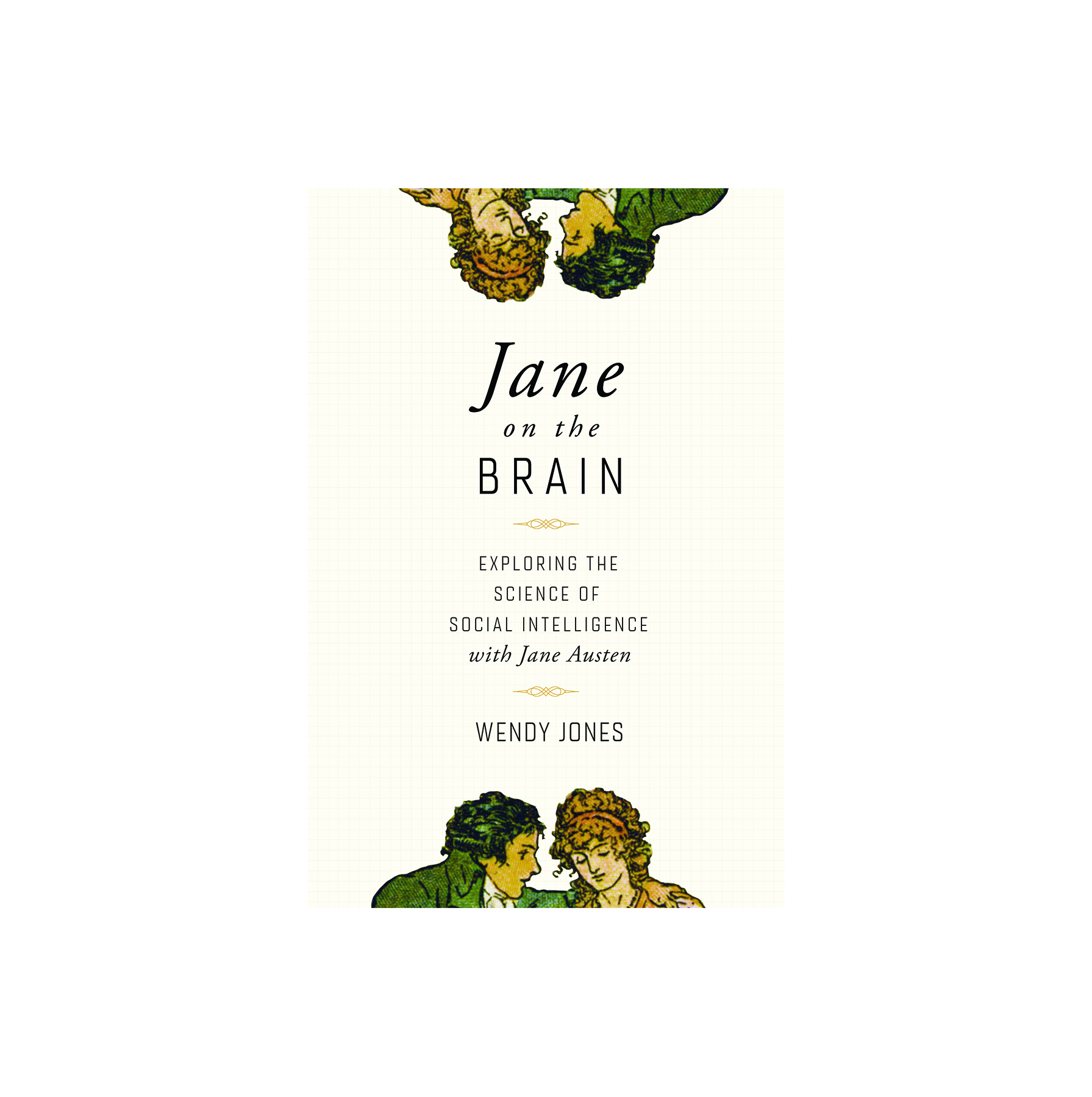 Jane on the Brain: Exploring the Science of Social Intelligence with Jane Austen, by Wendy Jones